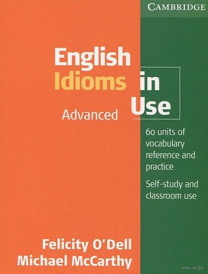 English Idioms in Use. Advanced. Michael McСarthy, Felicity O`Dell