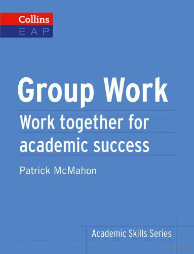 Group Work. Work Together for Academic Success. Патрик Макмаон