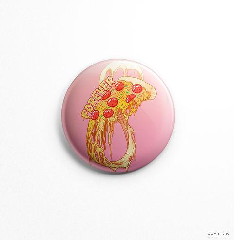 "Значок ""Pizza forever"" (арт. 002) — фото, картинка"