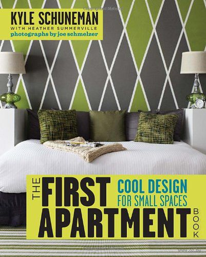 The First Apartment Book: Cool Design for Small Spaces. Кайл Шунман, Хизер Саммервилл