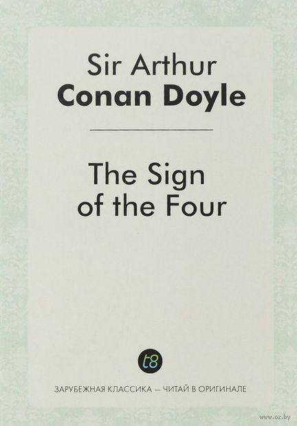 The Sign of Four. Сэр Артур  Конан Дойл