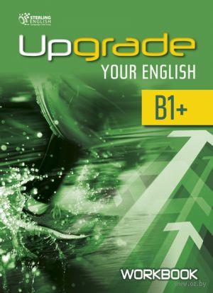 Upgrade Your English. B1+. Workbook — фото, картинка