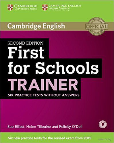 First for Schools Trainer. Six Practice Tests without Answers. Sue Elliott, Helen Tiliouine, Фелисити О`Делл